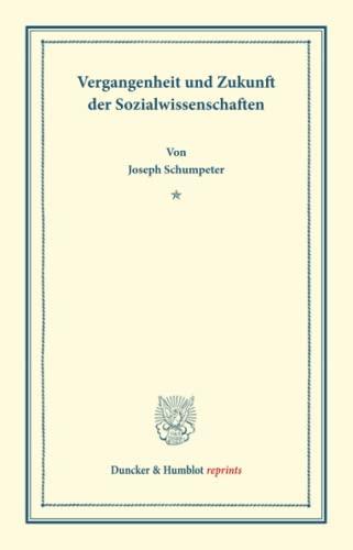 Vergangenheit und Zukunft der Sozialwissenschaften: (Schriften des Sozialwissenschaftlichen ...
