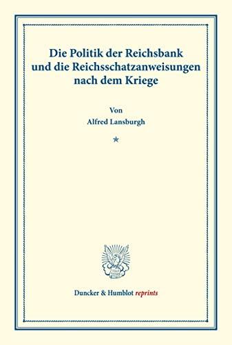 Die Politik der Reichsbank und die Reichsschatzanweisungen: Lansburgh, Alfred /