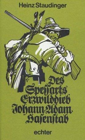 9783429008765: Des Spessarts Erzwilddieb Johann Adam Hasenstab. Ein Buch über Jagd und Wilderei im Spessart