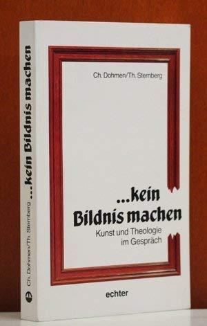 9783429010706: --kein Bildnis machen: Kunst und Theologie im Gespräch (German Edition)