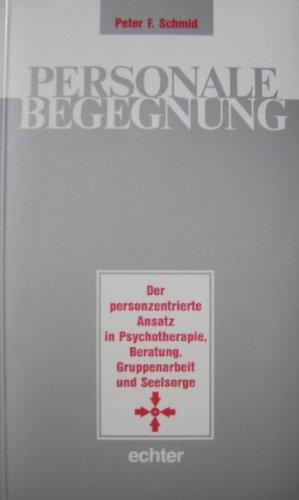 9783429012434: Personale Begegnung: Der personzentrierte Ansatz in Psychotherapie, Beratung, Gruppenarbeit und Seelsorge (German Edition)