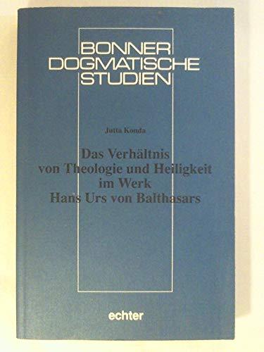 9783429013493: Das Verhältnis von Theologie und Heiligkeit im Werk Hans Urs von Balthasars (Bonner dogmatische Studien) (German Edition)