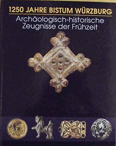 9783429014445: 1250 Jahre Bistum Würzburg. Archäologisch-historische Zeugnisse der Frühzeit