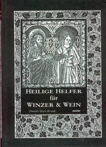 9783429015053: Heilige Helfer für Winzer und Wein. Ein Kalender-Buch über Heiligen-Legenden, Wetterregeln & Bauernsprüche, Weinwunder und Volksbrauchtum, Kunst- & Kirchengeschichte(n)...