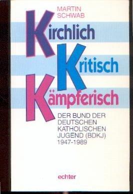 9783429015879: Kirchlich, kritisch, kämpferisch: Der Bund der Deutschen Katholischen Jugend (BDKJ) 1947-1989 (German Edition)