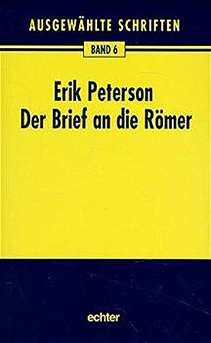 Ausgewählte Schriften, 12 Bde., Bd.6, Der Brief an die Römer: Erik;Nichtweiß Peterson