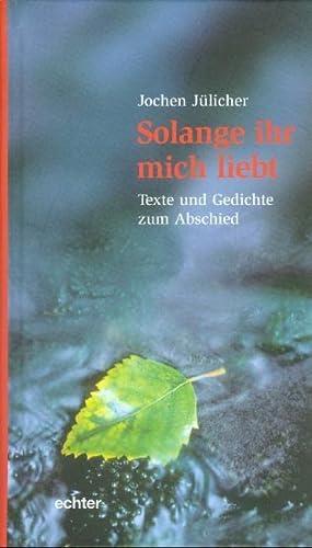 9783429026714: Solange ihr mich liebt: Texte und Gedichte zum Abschied