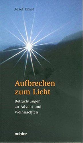 Aufbrechen Zum Licht Gedanken Zu Advent Und Weihnachten Von Ernst