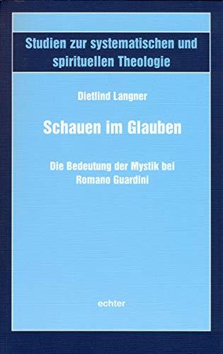 Schauen im Glauben: Die Bedeutung der Mystik bei Romano Guardini (Paperback): Dietlind Langner