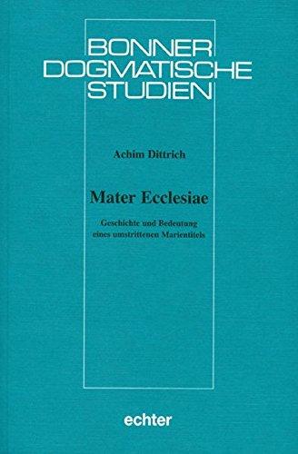 Mater Ecclesiae: Geschichte und Bedeutung eines umstrittenen Marientitels: Achim Dittrich