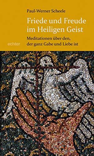 9783429031350: Friede und Freude im Heiligen Geist: Meditationen über den, der ganz Gabe und Liebe ist