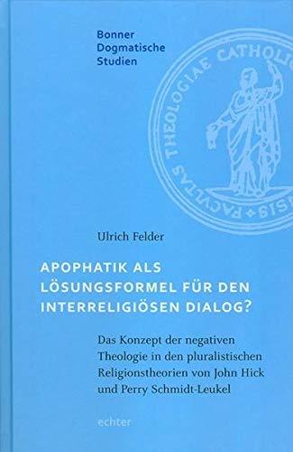 Apophatik als Lösungsformel für den interreligiösen Dialog?: Ulrich Felder