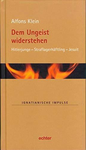 Dem Ungeist widerstehen: Hitlerjunge - Straflagerhaftling -: Alfons Klein