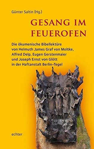 9783429036720: Gesang im Feuerofen: Die ökumenische Bibellektüre von Helmuth James Graf von Moltke, Alfred Delp, Eugen Gerstenmaier und Joseph Ernst von Glött in der Haftanstalt Berlin-Tegel