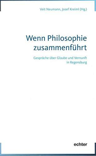 9783429036942: Wenn Philosophie zusammenführt: Gespräche über Glaube und Vernunft in Regensburg