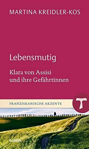 9783429037727: Lebensmutig: Klara von Assisi und ihre Gefährtinnen