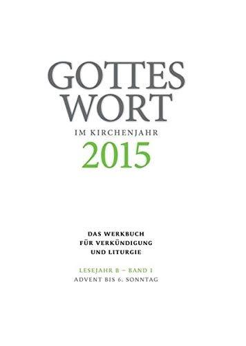 9783429037840: Gottes Wort im Kirchenjahr: 2015. Lesejahr B - Band 1: Advent bis Aschermittwoch