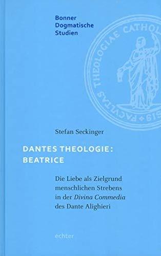 9783429038090: Dantes Theologie: Beatrice: Die Liebe als Zielgrund menschlichen Strebens in der Divina Commedia des Dante Alighieri