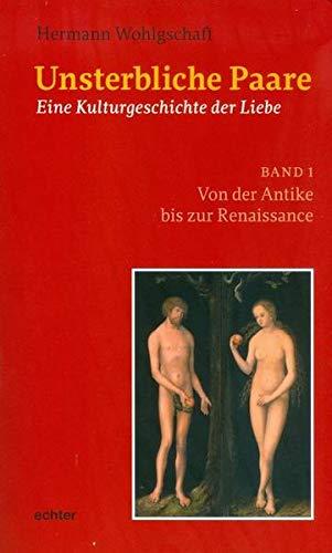 9783429038519: Unsterbliche Paare: Eine Kulturgeschichte der Liebe Band 1: Von der Antike bis zur Renaissance