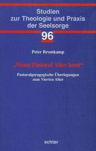 Wenn Pastoral Alter lernt : Pastoralgeragogische Überlegungen zum Vierten Alter (Paperback): ...