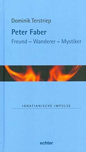 9783429039851: Peter Faber: Freund - Wanderer - Mystiker