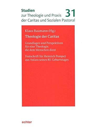 Theologie der Caritas: Grundlagen und Perspektiven für eine Theologie, die dem Menschen dient. ...