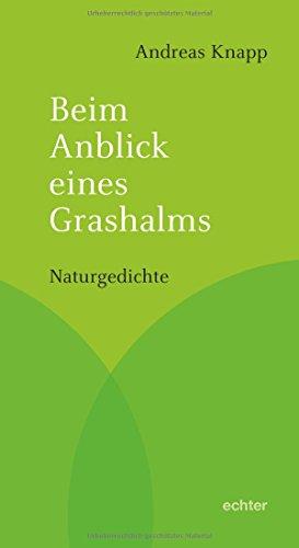 Beim Anblick eines Grashalms: Naturgedichte: Knapp, Andreas