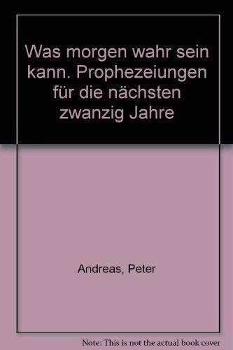 9783430110457: Was morgen wahr sein kann: Prophezeiungen fur die nachsten zwanzig Jahre (German Edition)