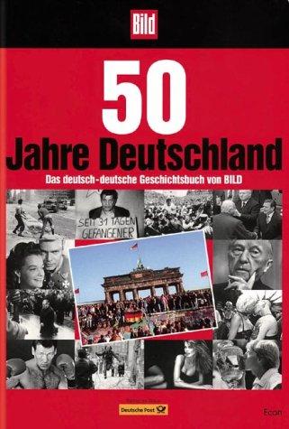 50 Jahre Deutschland Das deutsch-deutsche Geschichtsbuch von Bild,: Bild