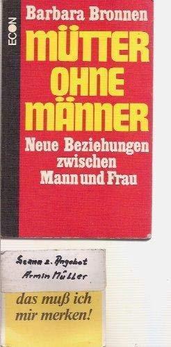 Mutter ohne Manner: Neue Beziehungen zwischen Mann u. Frau (German Edition): Barbara Bronnen