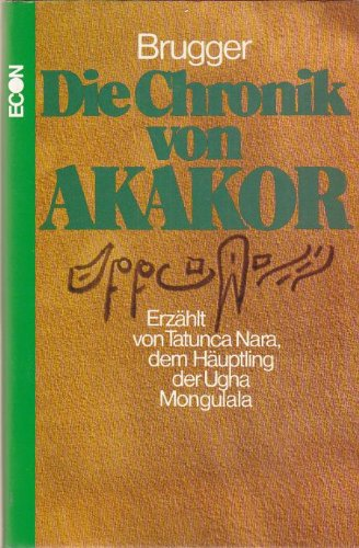 Die Chronik von Akakor. Erzählt von Tatunca: Karl Brugger