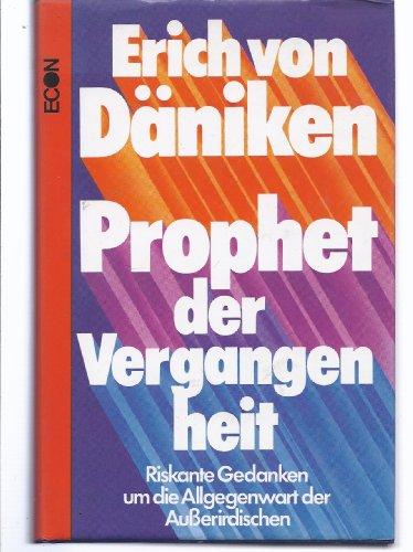 9783430119955: Prophet der Vergangenheit: Riskante Gedanken um die Allgegenwart der Ausserirdischen (German Edition)