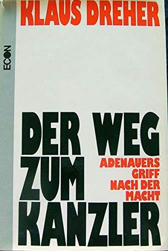 Der Weg zum Kanzler. Adenauers Griff nach der Macht