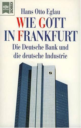 9783430123280: Wie Gott in Frankfurt: Die Deutsche Bank und die deutsche Industrie