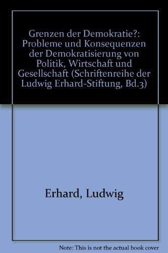 9783430125437: Grenzen der Demokratie?: Probleme und Konsequenzen der Demokratisierung von Politik, Wirtschaft und Gesellschaft (Schriftenreihe der Ludwig Erhard-Stiftung, Bd.3)