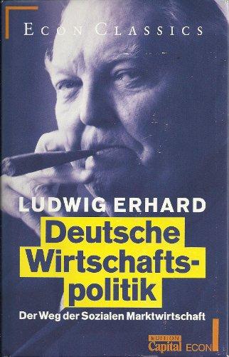 Deutsche Wirtschaftspolitik. Der Weg der Sozialen Marktwirtschaft.: Erhard, Ludwig:
