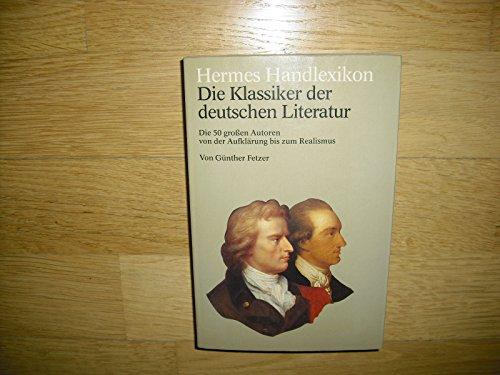 9783430127288: Hermes Handlexikon. Die Klassiker der deutschen Literatur. Die 50 großen Autoren von der Aufklärung bis zum Realismus