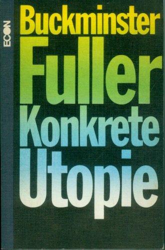 Konkrete Utopie. Die Krise der Menschheit und ihre Chance zu überleben.: Fuller, Buckminster:
