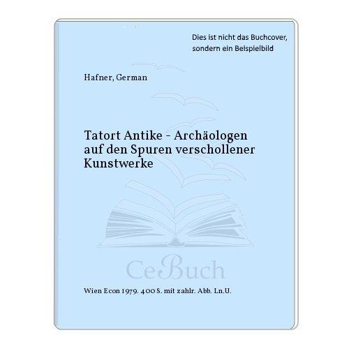 9783430137416: Tatort Antike: Archaologen auf d. Spuren verschollener Kunstwerke (German Edition)