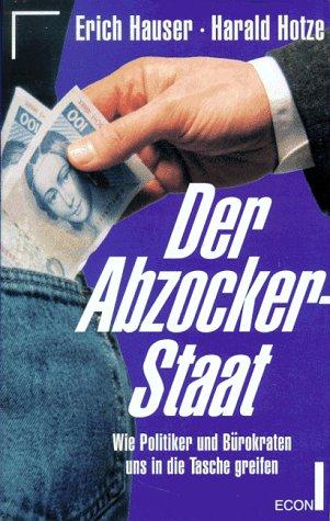 Der Abzocker-Staat : wie Politiker und Bürokraten: Hauser, Erich und