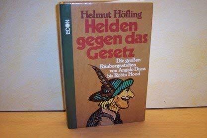 Helden gegen das Gesetz: Die grossen Raubergestalten: Helmut Hofling