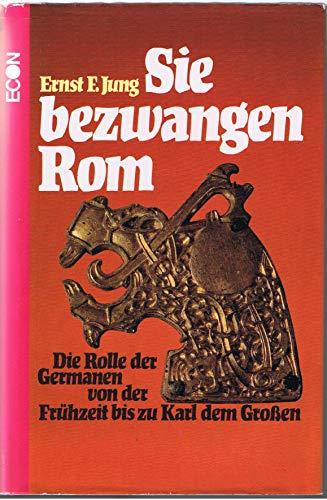 9783430151511: Sie bezwangen Rom: D. dramat. Rolle d. Germanen von d. Frühzeit bis zu Karl d. Grossen (German Edition)