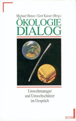 Ökologie-Dialog: Umweltmanager und Umweltschützer im Gespräch: Henze, Michael; Kaiser, Gert, Hrsg.