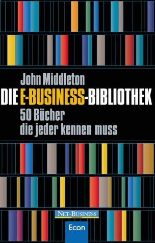 9783430167055: Die E- Business- Bibliothek. 50 B�cher, die jeder kennen muss.