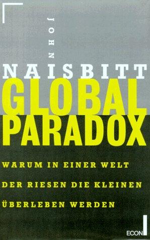 9783430170260: Global Paradox. Warum in Einer Welt Der Riesen Die Kleinen Uberleben Werden