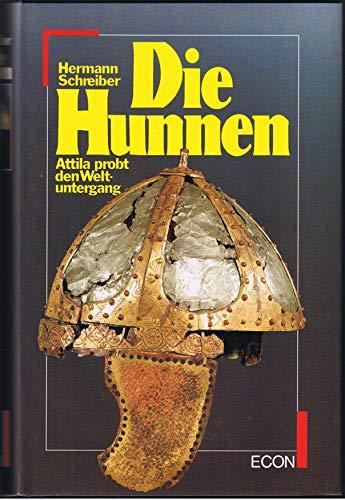 Die Hunnen. Attila probt den Weltuntergang.: SCHREIBER, H.,