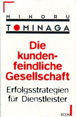 9783430191340: Die kundenfeindliche Gesellschaft : Erfolgsstrategien für Dienstleister