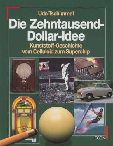 9783430191838: Die Zehntausend-Dollar-Idee. Kunststoff-Geschichte vom Celluloid zum Superchip