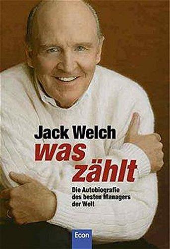 Was zählt. Die Autobiographie des besten Managers der Welt. (9783430195683) by Welch, Jack; Byrne, John A.