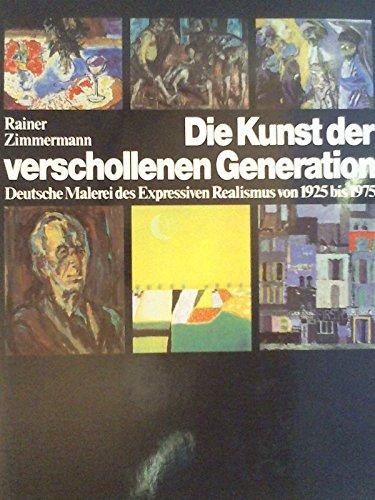 Die Kunst der verschollenen Generation. Deutsche Malerei des expressiven Realismus von 1925-1975. - Zimmermann, Rainer.